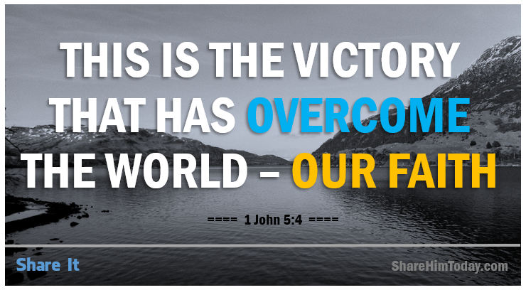 This is the Victory that has overcome the World our faith