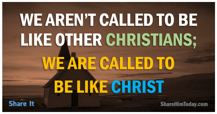 We arent called to be like Christians